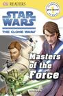 DK Readers L0: Star Wars: The Clone Wars: Masters of the Force Cover Image