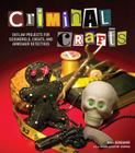 Criminal Crafts: Outlaw Projects for Scoundrels, Cheats, and Armchair Detectives Cover Image