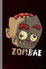 Zombae: Zombie Halloween Party Scary Corpse Hallows Eve All Saint's Day Celebration Gift For Celebrant And Trick Or Treat (6