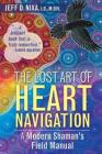 The Lost Art of Heart Navigation: A Modern Shaman's Field Manual Cover Image