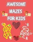 Awesome Mazes for Kids: Funny Mazes Activity Book for Kids and Adults Awesome Mazes for Kids with Solutions Maze Activity Book Double and Quad Cover Image