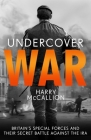 Undercover War: Britain's Special Forces and Their Secret Battle Against the IRA Cover Image