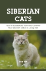 Siberian Cats: Tips To Succesfully Train and Care For Your Siberian Cat as a Lovely Pet Cover Image