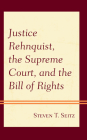 Justice Rehnquist, the Supreme Court, and the Bill of Rights Cover Image