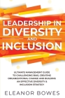 Leadership in Diversity and Inclusion: Ultimate Management Guide to Challenging Bias, Creating Organizational Change, and Building an Effective Divers Cover Image