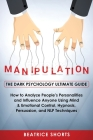 Manipulation: Dark Psychology Ultimate Guide - How to Analyze People's Personalities and Influence Anyone Using Mind & Emotional Con Cover Image