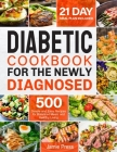 Diabetic Cookbook for the Newly Diagnosed: 500 Simple and Easy Recipes for Balanced Meals and Healthy Living (21 Day Meal Plan Included) Cover Image