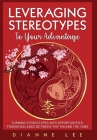 Leveraging Stereotypes to Your Advantage: Turning Stereotypes into Opportunities, Finding Balance Between the Yin and the Yang Cover Image