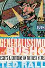 Generalissimo El Busho: Essays & Cartoons on the Bush Years Cover Image