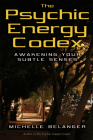The Psychic Energy Codex: A Manual For Developing Your Subtle Senses Cover Image