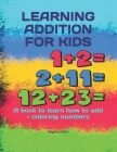 Learning Addition for Kids: A book to learn how to add + coloring numbers Cover Image