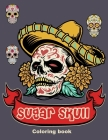 Sugar Skull Coloring book: 50 Beautiful Designs of Sugar Skulls for Adults & Teens, Day of the Dead Relaxation, Perfect gift for Day of the Dead, Cover Image