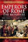 Emperors of Rome: The Monsters: From Tiberius to Theodora, Ad 14-548 Cover Image