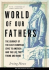 World of Our Fathers: The Journey of the East European Jews to America and the Life They Found and Made Cover Image