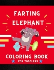 Farting elephant coloring book for toddlers: Funny & cute collection of hilarious elephant: Coloring book for kids, toddlers, boys & girls: Fun kid co Cover Image