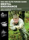SAS and Elite Forces Guide Mental Endurance: How to Develop Mental Toughness from the World's Elite Forces Cover Image