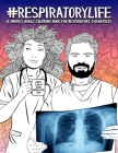 Respiratory Life: A Snarky Adult Coloring Book for Respiratory Therapists: 46 Funny Pages for Stress Relief & Relaxation for Adults Cover Image