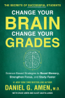 Change Your Brain, Change Your Grades: The Secrets of Successful Students: Science-Based Strategies to Boost Memory, Strengthen Focus, and Study Faste Cover Image