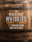 The World's Best Whiskies: 750 Unmissable Drams from Tain to Tokyo Cover Image