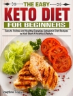 The Easy Keto Diet for Beginners: Easy to Follow and Healthy Everyday Ketogenic Diet Recipes to Kick Start A Healthy Lifestyle Cover Image