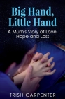 Big Hand, Little Hand: A Mum's Story of Love, Hope and Loss Cover Image
