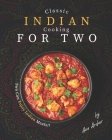 Classic Indian Cooking for Two: Two Can Enjoy Indian Meals!! Cover Image