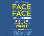 The Teen's Guide to Face-to-Face Connections in a Screen-to-Screen World: 40 Tips to Meaningful Communication Cover Image