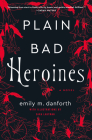 Plain Bad Heroines: A Novel Cover Image
