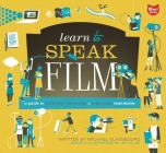 Learn to Speak Film: A Guide to Creating, Promoting, & Screening Your Movies Cover Image