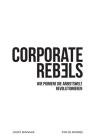 Corporate Rebels: Wie Pioniere die Arbeitswelt revolutionieren Cover Image