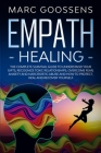 Empath Healing The Complete Survival Guide to Understand Your Gifts, Recognize Toxic Relationships, Overcome Fear, Anxiety, and Narcissistic Abuse How Cover Image