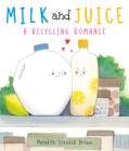 Milk and Juice: A Recycling Romance Cover Image