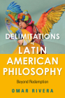 Delimitations of Latin American Philosophy: Beyond Redemption (World Philosophies) Cover Image
