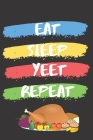 Eat Sleep Yeet Repeat: Thanksgiving Notebook - There isn't a Better Way to Start the Day or go to Bed than Thinking About Everything You Have Cover Image