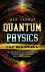 Quantum Physics for Beginners: The Easy Guide with The Most Interesting Concepts. Without Hard Math and in Simple Language. Cover Image
