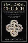 The Global Church---The First Eight Centuries: From Pentecost Through the Rise of Islam Cover Image