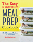 The Easy 5 Ingredient Meal Prep Cookbook: Meal Plans and Recipes to Save Time Cover Image