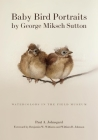Baby Bird Portraits by George Miksch Sutton: Watercolors in the Field Museum Cover Image