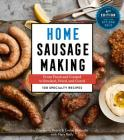 Home Sausage Making, 4th Edition: From Fresh and Cooked to Smoked, Dried, and Cured: 100 Specialty Recipes Cover Image