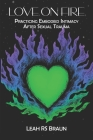 Love on Fire: Practicing Embodied Intimacy After Sexual Trauma Cover Image