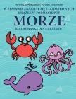 Kolorowanka dla 4-5-latków (Morze): Ta książka zawiera 40 stron bezstresowych kolorowanek w celu zmniejszenia frustracji i zwiększenia Cover Image