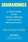 Shamanomics: A Short Guide to the Failure, Fallacies and Future of Macroeconomics Cover Image