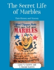 The Secret Life of Marbles: Their History and Mystery Cover Image