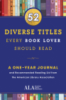 52 Diverse Titles Every Book Lover Should Read: A One Year Journal and Recommended Reading List from the American Library Association Cover Image