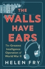 The Walls Have Ears: The Greatest Intelligence Operation of World War II Cover Image
