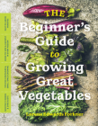 The Beginner's Guide to Growing Great Vegetables Cover Image