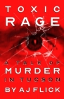Toxic Rage: A Tale of Murder in Tucson Cover Image