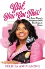 Girl, You Got This!: A Young Woman's Blueprint to Fulfill Her Dreams & Visions Cover Image