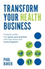 Transform your Health Business: Multiply profits and grow your practice with less stress and more freedom Cover Image