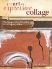 The Art of Expressive Collage: Techniques for Creating with Paper and Glue Cover Image